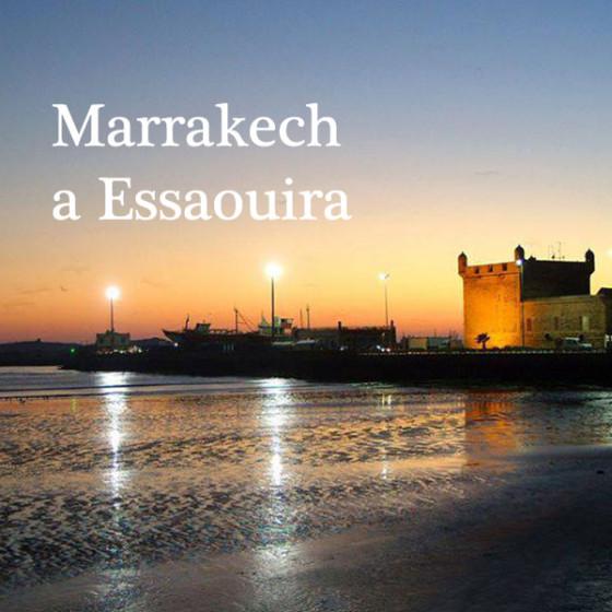 Marrakech a Essaouira