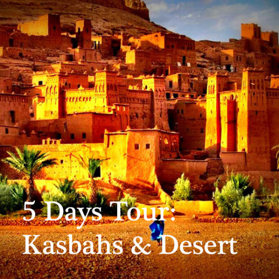 5 Days Tour: Kasbahs & Desert