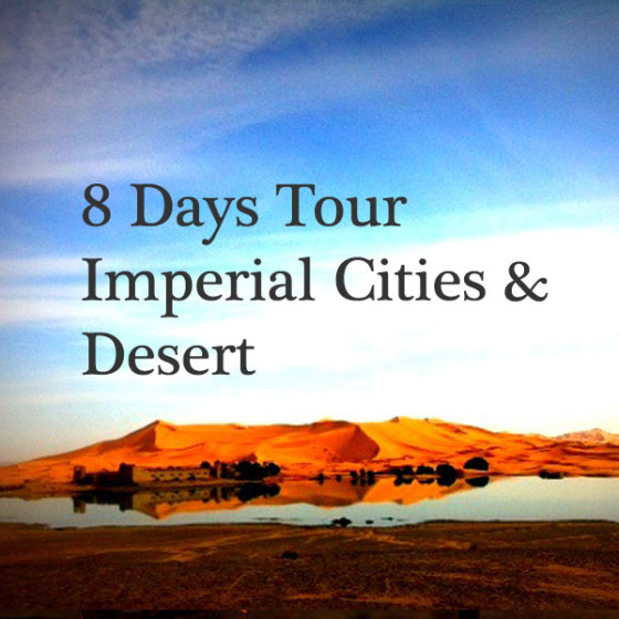 8 Days Tour: Imperial Cities & Desert